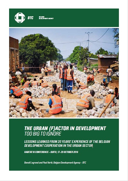 THE URBAN (F)ACTOR IN DEVELOPMENT TOO BIG TO IGNORE LESSONS LEARNED FROM 20 YEARS' EXPERIENCE OF THE BELGIAN DEVELOPMENT COOPERATION IN THE URBAN SECTOR